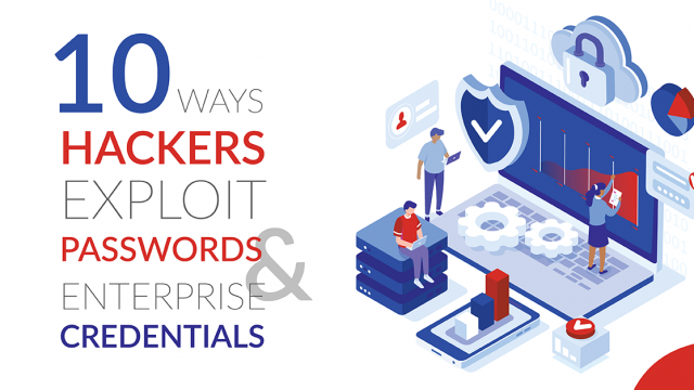 10 Ways Security Hackers Exploit Passwords & Enterprise Credentials