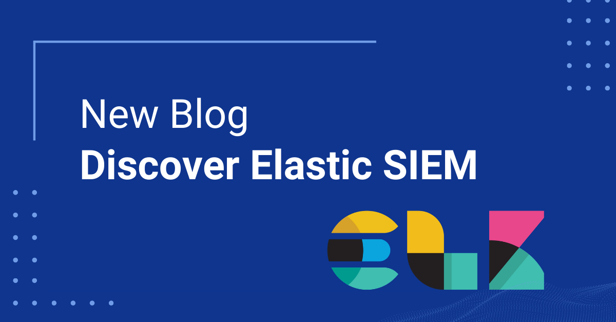 Elevate your SIEM game with Elastic