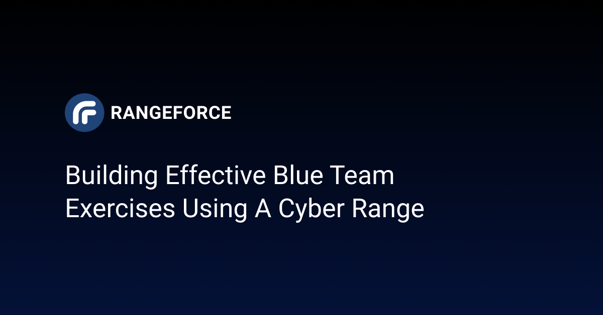Building Effective Blue Team Exercises Using a Cyber Range