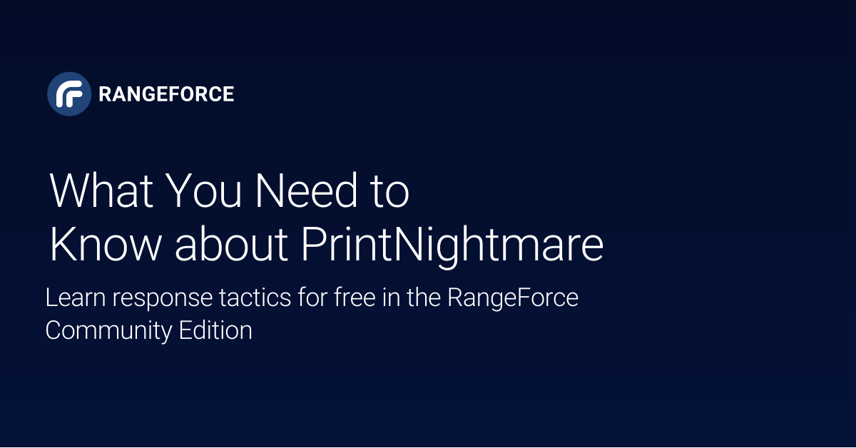 What You Need to Know About PrintNightmare: Learn hands-on detection and response tactics for free in the RangeForce Community Edition