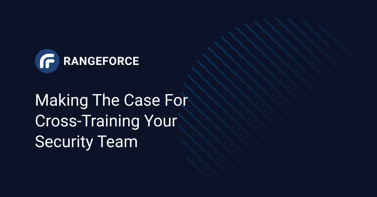 Making the Case For Cross-Training Your Security Team