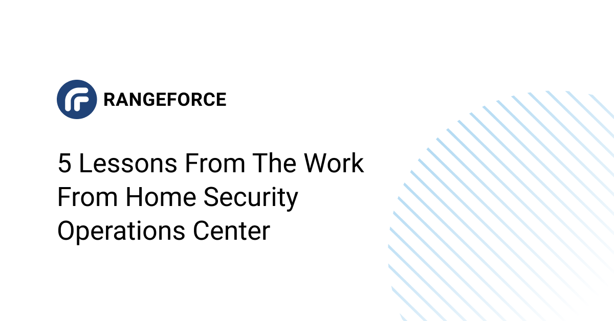 5 Lessons from the Work from Home Security Operations Center