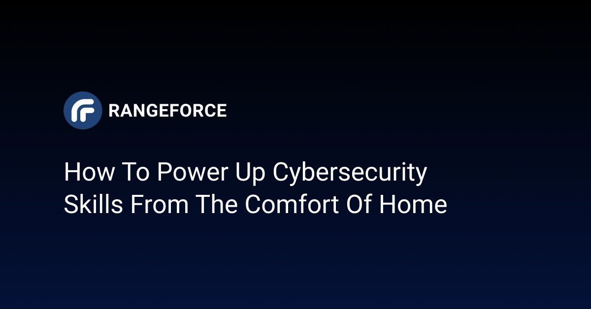How To Power Up Cybersecurity Skills From The Comfort Of Home