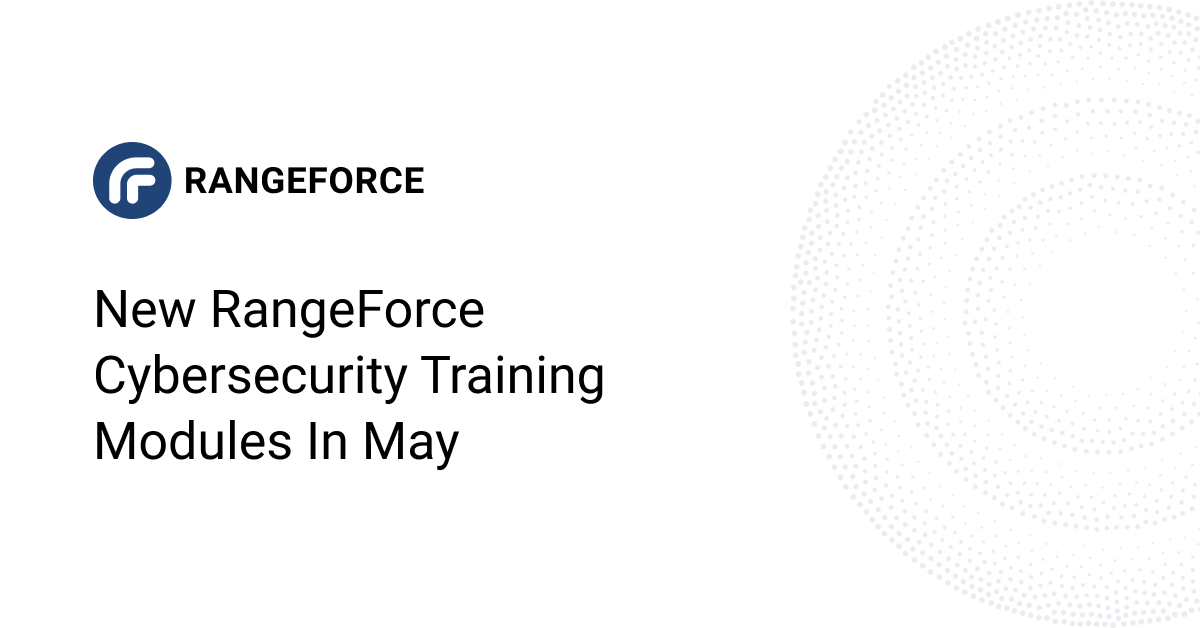 New RangeForce Cybersecurity Training Modules in May