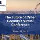 The Future of Cyber Security's Virtual Conference | August 18, 2020