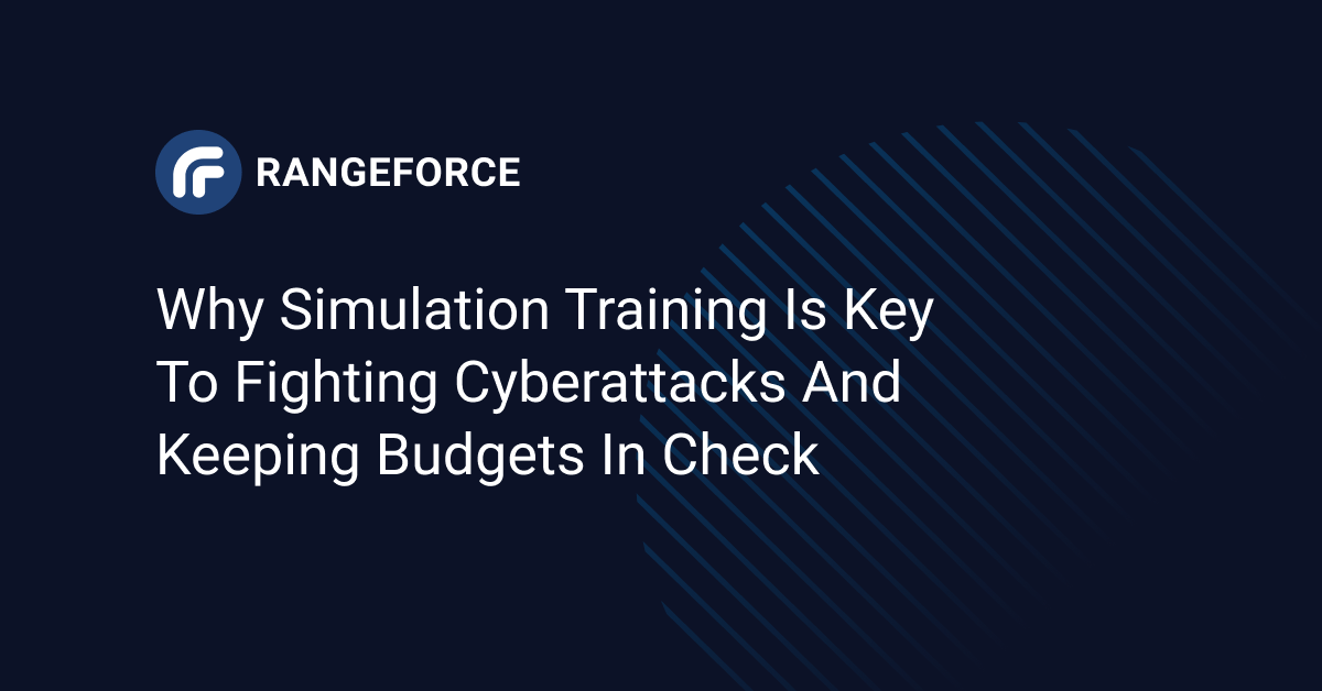 Why simulation training is key to fighting cyberattacks and keeping budgets in check